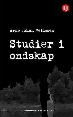 Studier i ondskap - Arne Johan Vetlesen - Universitetsforlaget