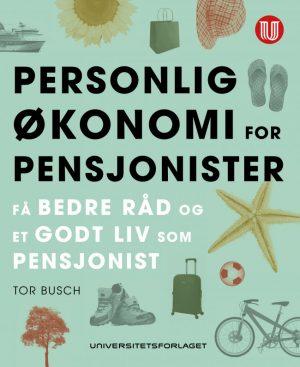 Personlig økonomi for pensjonister - Tor Busch - Universitetsforlaget