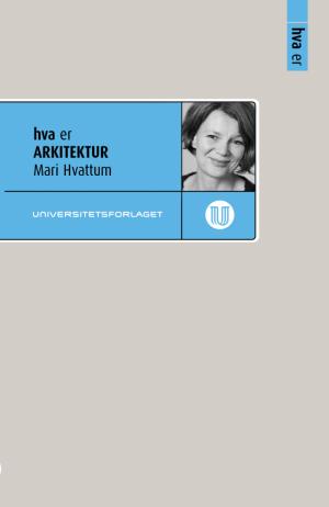 Hva er arkitektur Mari Hvattum Universitetsforlaget